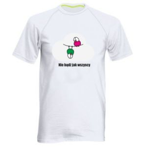 Men's sports t-shirt Do not be like everyone else!