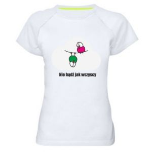 Women's sports t-shirt Do not be like everyone else!