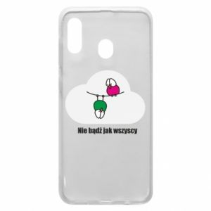 Phone case for Samsung A20 Do not be like everyone else!