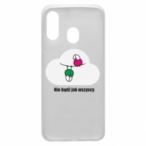 Phone case for Samsung A40 Do not be like everyone else!