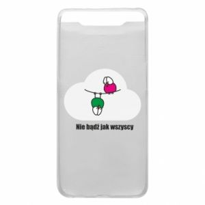 Phone case for Samsung A80 Do not be like everyone else!
