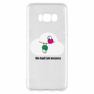 Phone case for Samsung S8 Do not be like everyone else!
