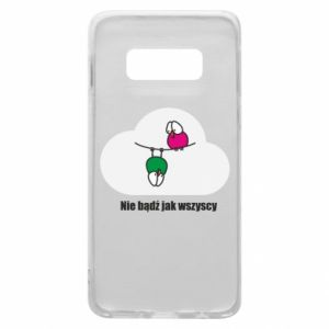 Phone case for Samsung S10e Do not be like everyone else!