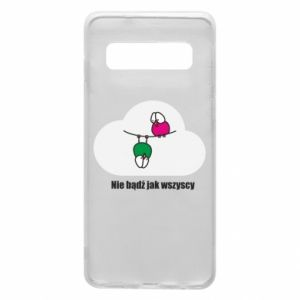 Phone case for Samsung S10 Do not be like everyone else!