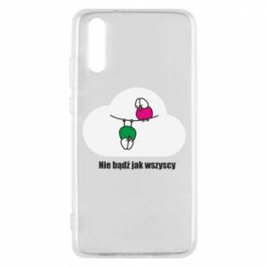 Phone case for Huawei P20 Do not be like everyone else!