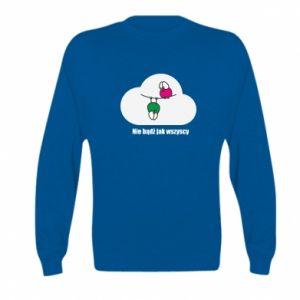 Kid's sweatshirt Do not be like everyone else!