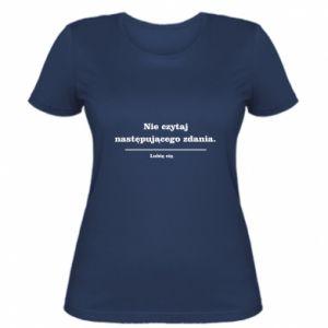 Damska koszulka Nie czytaj następującego zdania ...