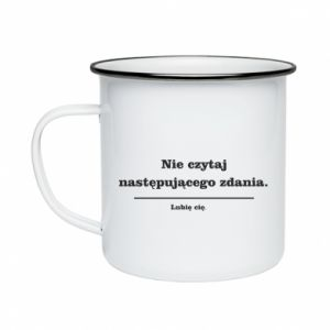 Enameled mug Do not read the following sentence...