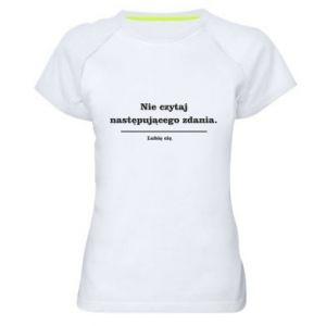 Women's sports t-shirt Do not read the following sentence...
