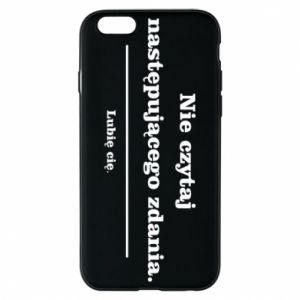 iPhone 6/6S Case Do not read the following sentence...