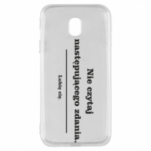 Phone case for Samsung J3 2017 Do not read the following sentence...