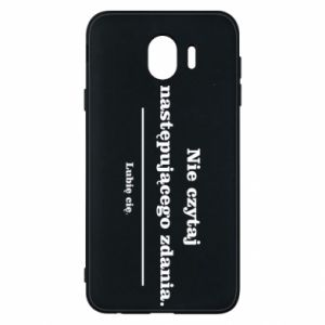 Phone case for Samsung J4 Do not read the following sentence...