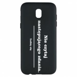Phone case for Samsung J5 2017 Do not read the following sentence...