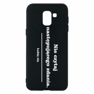 Phone case for Samsung J6 Do not read the following sentence...