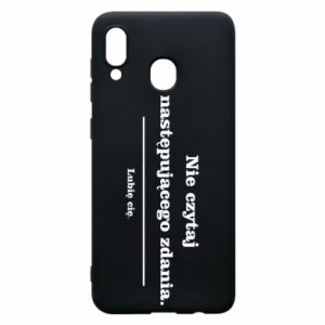 Phone case for Samsung A30 Do not read the following sentence...