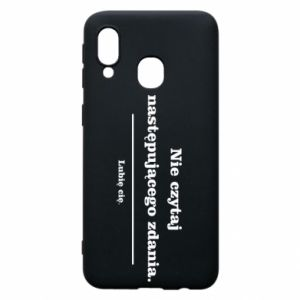 Phone case for Samsung A40 Do not read the following sentence...