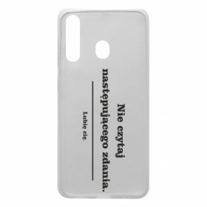Phone case for Samsung A60 Do not read the following sentence...