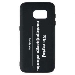 Phone case for Samsung S7 Do not read the following sentence...