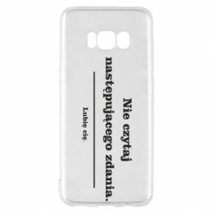 Phone case for Samsung S8 Do not read the following sentence...