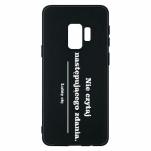 Phone case for Samsung S9 Do not read the following sentence...