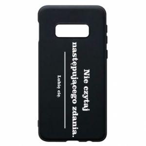 Phone case for Samsung S10e Do not read the following sentence...