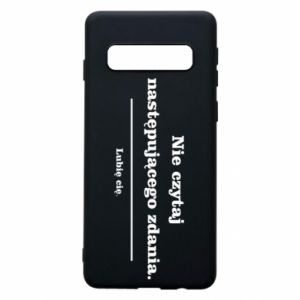 Phone case for Samsung S10 Do not read the following sentence...
