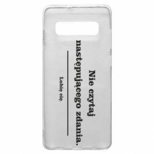 Phone case for Samsung S10+ Do not read the following sentence...