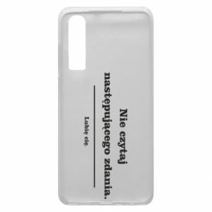 Phone case for Huawei P30 Do not read the following sentence...