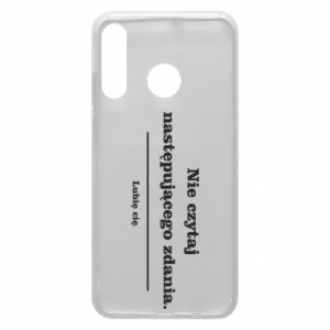 Phone case for Huawei P30 Lite Do not read the following sentence...