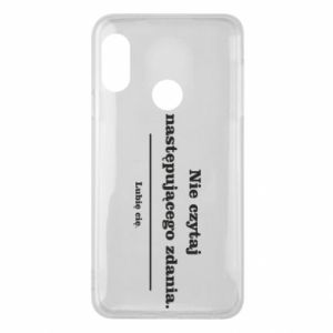 Phone case for Mi A2 Lite Do not read the following sentence...