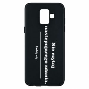 Phone case for Samsung A6 2018 Do not read the following sentence...