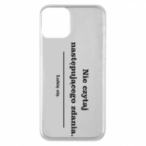 iPhone 11 Case Do not read the following sentence...