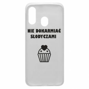 Phone case for Samsung A40 Do not feed... - PrintSalon
