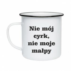 Enameled mug Not my circus, not my monkeys