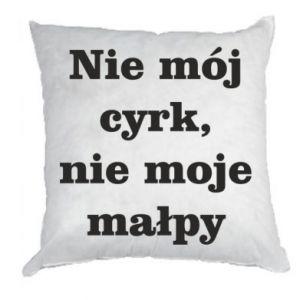Pillow Not my circus, not my monkeys