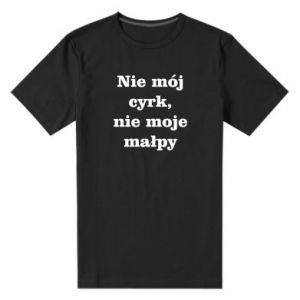 Męska premium koszulka Nie mój cyrk, nie moje małpy - PrintSalon