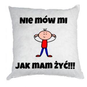 Poduszka Nie mów mi jak mam żyć