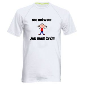 Men's sports t-shirt Do not tell me how to live