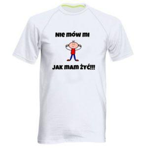 Męska koszulka sportowa Nie mów mi jak mam żyć