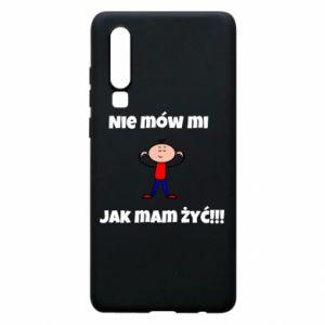 Etui na Huawei P30 Nie mów mi jak mam żyć