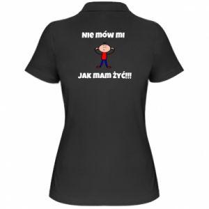 Damska koszulka polo Nie mów mi jak mam żyć