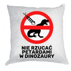 Poduszka Nie rzucać petardami w dinozaury