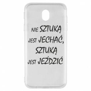 Etui na Samsung J7 2017 Nie sztuką jest jechać...