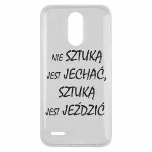 Etui na Lg K10 2017 Nie sztuką jest jechać...