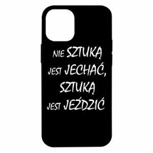 Etui na iPhone 12 Mini Nie sztuką jest jechać...