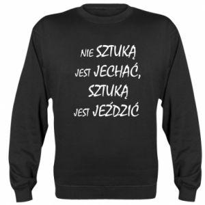 Sweatshirt It is not an art to go... - PrintSalon