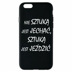 Etui na iPhone 6/6S Nie sztuką jest jechać...