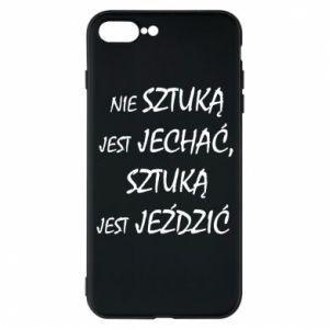 Etui do iPhone 7 Plus Nie sztuką jest jechać...
