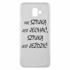 Phone case for Samsung J6 Plus 2018 It is not an art to go... - PrintSalon