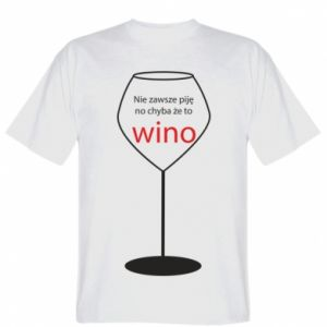 T-shirt I do not always drink, unless it's wine